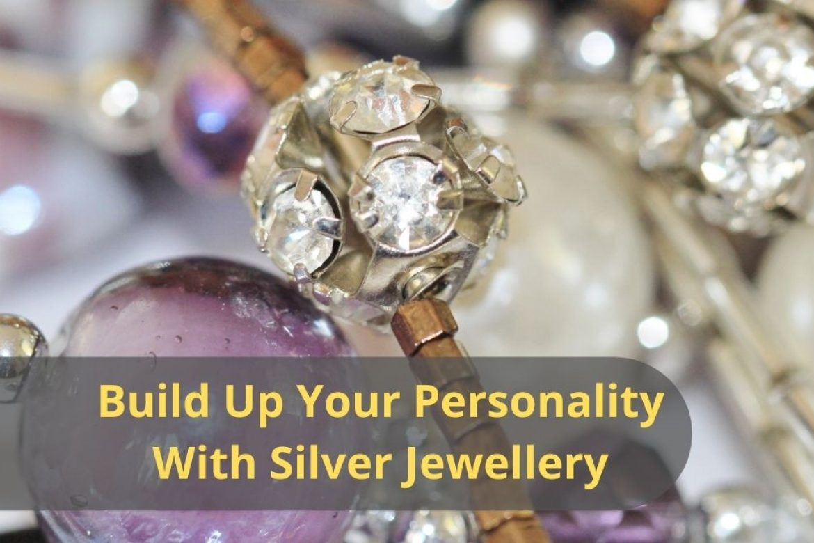 Build Up Your Personality with Silver Jewelry
